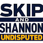 UNDISPUTED: Skip and Shannon